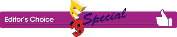 Editor's Choice E3 Round-Up