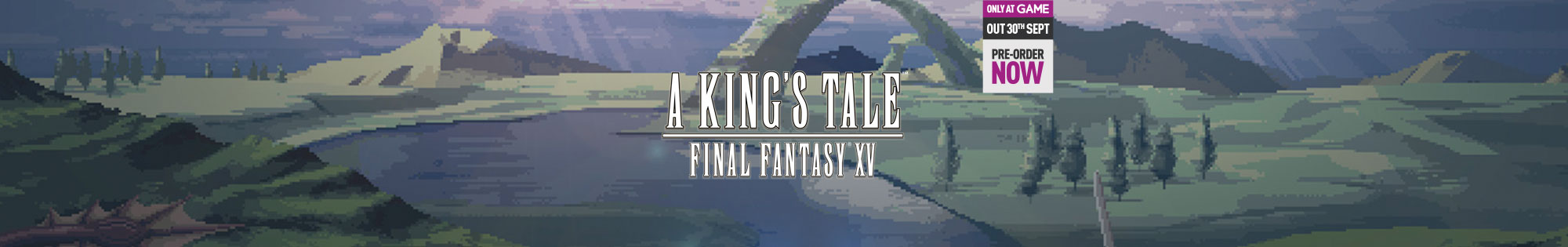 "Final Fantasy XV with Only at GAME ""A King's Tale"" Pre-order bonus – Pre-order Now at GAME.co.uk!"