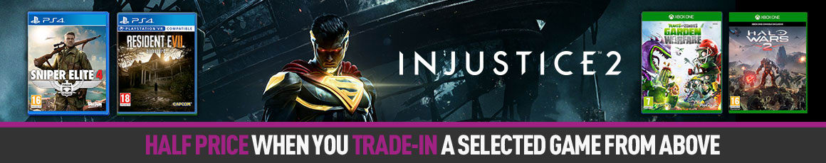 Trade in old games towards Injustice 2 for half price! Trade in now at GAME