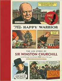 The Happy Warrior: The Life Story of Sir Winston Churchill as Told Through the Eagle Comic of the 19 Books