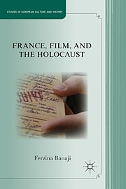 France, Film, and the Holocaust: From génocide to shoah (Studies in European Culture and History) Books