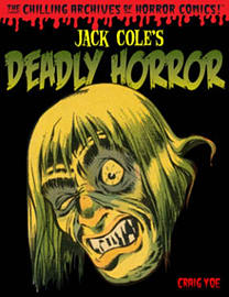Jack Cole's Deadly Horror: The Chilling Archives of Horror Volume 4 (Chilling Archives of Horror Com Books