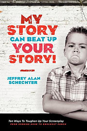My Story Can Beat Up Your Story: Ten Ways to Toughen Up Your Screenplay from Opening Hook to Knockou Books
