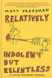 Relatively Indolent But Relentless : A Cancer Treatment Journal (Hardcover) Books