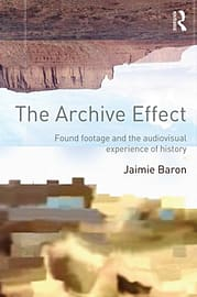 The Archive Effect: Found Footage and the Audiovisual Experience of History (Paperback) Books