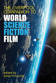 The Liverpool Companion to World Science Fiction Film (Liverpool Science Fiction Texts & Studies) (H Books