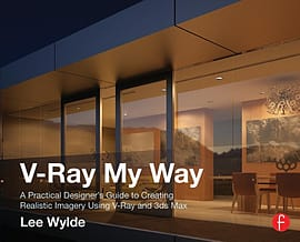 V-Ray My Way: A Practical Designer's Guide to Creating Realistic Imagery Using V-Ray & 3ds Max (Pape Books