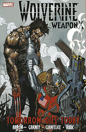 Wolverine Weapon X - Volume 3: Tomorrow Dies Today (Wolverine (Marvel) (Quality Paper)) (Paperback) Books
