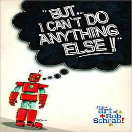 But I Can't Do Anything Else! - The Art of Rob Schrab Books
