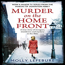 Murder on the Home Front: A True Story of Morgues, Murderers and Mysteries in the Blitz (Paperback) Books
