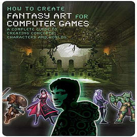 How to Create Fantasy Art for Computer Games (Paperback) Books