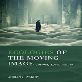 Ecologies of the Moving Image: Cinema, Affect, Nature (Environmental Humanities) (Paperback) Books