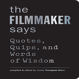 The Filmmaker Says: Quotes, Quips, and Words of Wisdom (Hardcover) Books