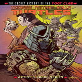 Teenage Mutant Ninja Turtles: Secret History of the Foot Clan Workprint Edition (Teenage Mutant Ninj Books