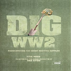 Dig WW2: Rediscovering the Great Wartime Battles (Hardcover) Books