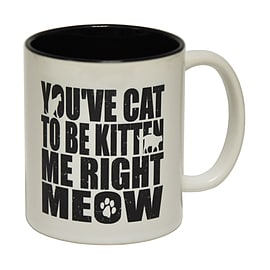 123t Mugs YOU'VE CAT TO BE KITTEN ME RIGHT MEOW Ceramic Slogan Cup With Black Interior Home - Tableware