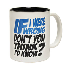 123t Mugs IF I WERE WRONG DON'T YOU THINK I'D KNOW Ceramic Slogan Cup With Black Interior Home - Tableware