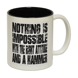 123t Mugs NOTHING IS IMPOSSIBLE ... AND A HAMMER Ceramic Slogan Cup With Black Interior Home - Tableware