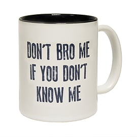 123t Mugs DON'T BRO ME IF YOU DON'T KNOW ME Ceramic Slogan Cup With Black Interior Home - Tableware