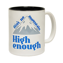 123t Mugs AIN'T NO MOUNTAIN HIGH ENOUGH Ceramic Slogan Cup With Black Interior Home - Tableware