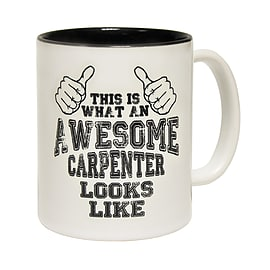 123t Mugs THIS IS WHAT AN AWESOME CARPENTER LOOKS LIKE Ceramic Slogan Cup With Black Interior Home - Tableware