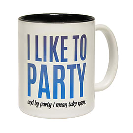 123t Mugs I LIKE TO PARTY AND BY PARTY I MEAN TAKE NAPS Ceramic Slogan Cup With Black Interior Home - Tableware