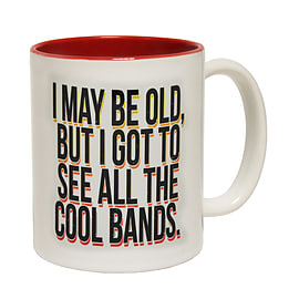 123t Mugs I MAY BE OLD BUT I GOT TO SEE ALL THE COOL BANDS Ceramic Slogan Cup With Red Interior Home - Tableware