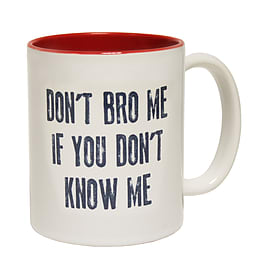 123t Mugs DON'T BRO ME IF YOU DON'T KNOW ME Ceramic Slogan Cup With Red Interior Home - Tableware