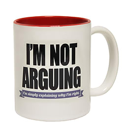 123t Mugs I'M NOT ARGUING I'M SIMPLY EXPLAINING WHY I'M RIGHT Ceramic Slogan Cup With Red Interior Home - Tableware