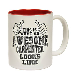 123t Mugs THIS IS WHAT AN AWESOME CARPENTER LOOKS LIKE Ceramic Slogan Cup With Red Interior Home - Tableware