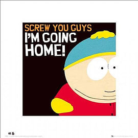 South Park Cartman I'm Going Home Print 40x40cm Posters