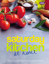 Saturday Kitchen: at home: Over 140 recipes from 50 of your favourite chefs (Hardcover) Books