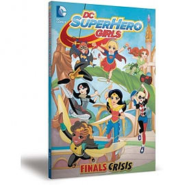DC Super Hero Girls Volume 1 Finals Crisis Books