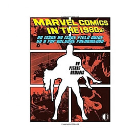 Marvel Comics In The 1980s: An Issue-By-Issue Field Guide To A Pop Culture Phenomenon Paperback Books