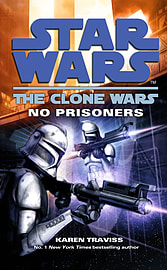 Karen Traviss - Star Wars: The Clone Wars - No Prisoners: (Paperback) 9780099533207 Books