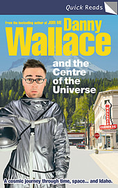Danny Wallace - Danny Wallace and the Centre of the Universe: (Paperback) 9780091908942 Books