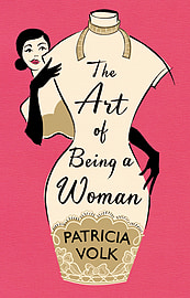 Patricia Volk - The Art of Being a Woman: My Mother, Schiaparelli, and Me (Hardback) 9780091944575 Books