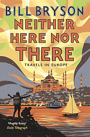 Bill Bryson - Neither Here, Nor There: Travels in Europe (Paperback) 9781784161828 Books