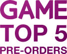 GAME Top 5 Preorders