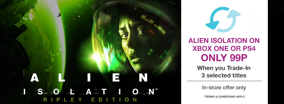 Get Alien Isolation on Xbox One or PS4 only 99pWhen you Trade-In 3 selected titles