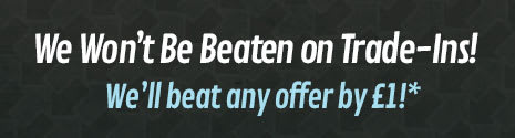 We won't be beaten on Trade-ins. We'll beat any price by £1*