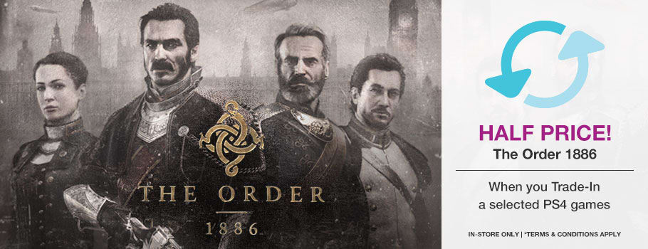 Trade-In one of the selected* PlayStation 4 games and get a copy of The Order 1886 (standard edition) for Half Price.!