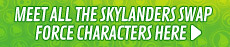 Skylanders Swapforce Characters - at GAME.co.uk