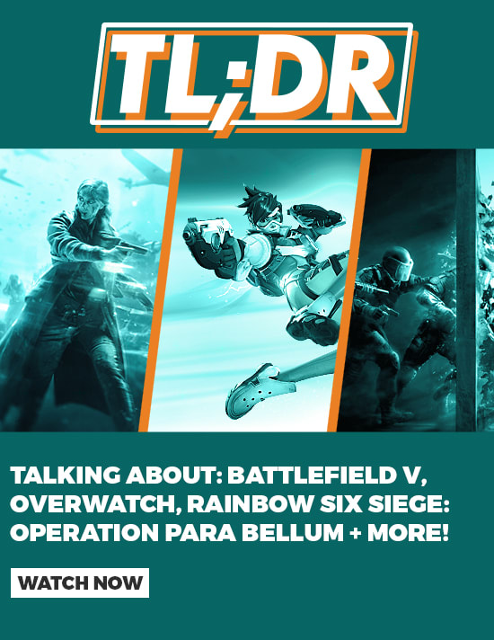 TLDR Latest News: Talking Battlefield V, Overwatch, Rainbow Six Siege: Operation Para Bellum + more!