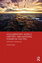 Documentary, World History, and National Power in the PRC: Global Rise in Chinese Eyes (Chinese WorlBooks
