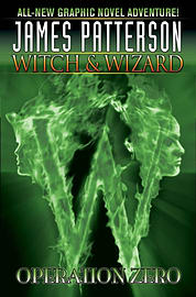James Patterson's Witch & Wizard Vol. 2: Operation Zero (Witch & Wizard (Graphic Novels)) (HardcoverBooks