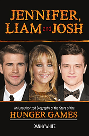 Jennifer, Liam and Josh: An Unauthorized Biography of the Stars of The Hunger Games (Hardcover)Books