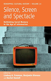 Silence, Screen, and Spectacle: Rethinking Social Memory in the Age of Information (Remapping CulturBooks