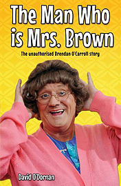 The Man Who is Mrs.Brown: The Unauthorised Brendan O'Carroll Story (Paperback)Books