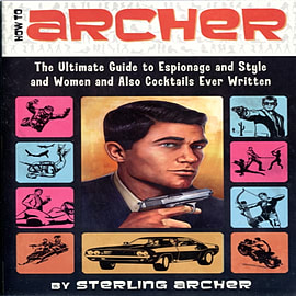 How to Archer: The Ultimate Guide to Espionage and Style and Women and Also Cocktails Ever Written (Books